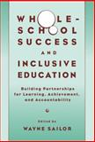 Whole-School Success and Inclusive Education : Building Partnerships for Learning, Achievement and Accountability, Sailor, Wayne, 0807741779