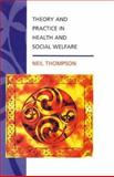 Theory and Practice in Health and Social Welfare, Thompson, Neil, 0335191770