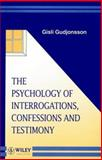 The Psychology of Interrogations, Confessions and Testimony, Gudjonsson, Gisli H., 0471961779