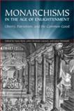 Monarchisms in the Age of Enlightenment : Liberty, Patriotism, and the Common Good, , 0802091776