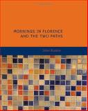 Mornings in Florence and the Two Paths, John Ruskin, 1434611779
