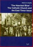 The Heaviest Blow : The Catholic Church and the East Timor Issue, Smythe, Patrick A. and Smythe, Patrick, 3825871770