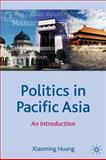 Politics in Pacific Asia : An Introduction, Huang, Xiaoming, 0230521770