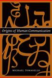 Origins of Human Communication, Tomasello, Michael, 0262201771