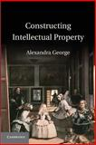Constructing Intellectual Property, George, Alexandra, 110769177X