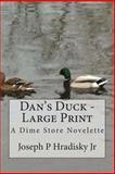 Dan's Duck - Large Print, Joseph Hradisky, 1483971775