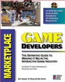 Game Developer's Marketplace : The Definitive Guide to Making It Big in the Interactive Game Industry, Sawyer, Ben, 1576101770