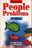Dealing with People Problems at Work : A Problem Solving Guide for Managers, Palmer, Stephen and Burton, Timothy John, 0077091779