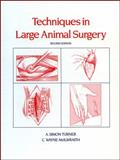 Techniques in Large Animal Surgery, Turner, A. Simon and McIlwraith, C. Wayne, 081211177X