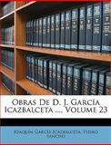 Obras de D J García Icazbalceta, Joaqun Garca Icazbalceta and Joaquin Garcia Icazbalceta, 1147411778