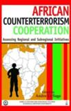 African Counterterrorism Cooperation : Assessing Regional and Subregional Initiatives, Sage, Andre Le, 1597971774
