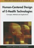 Human-Centered Design of E-Health Technologies : Concepts, Methods and Applications, Martina Ziefle, 1609601777