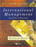 International Management : Cross-Cultural Dimensions, Mead, Richard, 0631231773