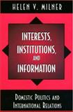 Interests, Institutions, and Information : Domestic Politics and International Relations, Milner, Helen V., 069101177X