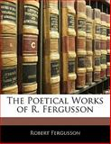 The Poetical Works of R Fergusson, Robert Fergusson, 114160177X