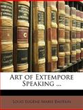Art of Extempore Speaking, Louis Eugene Marie Bautain, 1146341776