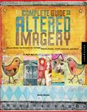 The Complete Guide to Altered Imagery, Karen Michel, 1592531776