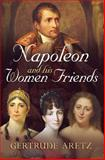 Napoleon and His Women Friends, Gertrude Aretz, 1781551774