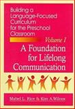 Building a Language-Focused Curriculum for the Preschool Classroom Vol. I : A Foundation for Lifelong Communication, Rice, Mabel L. and Wilcox, Kim A., 1557661774