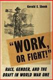 Work or Fight! : Race, Gender, and the Draft in World War One, Shenk, Gerald E., 1403961778