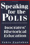 Speaking for the Polis : Isocrates' Rhetorical Education, Poulakos, Takis, 1570031770