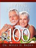 Living Healthy To 100, Myles Bader, 160911177X