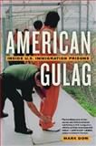 American Gulag : Inside U.S. Immigration Prisons, Dow, Mark, 0520901789