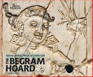 The Begram Hoard : Indian Ivories from Afghanistan, Simpson, St John, 0714111783