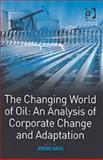 Changing World of Oil : An Analysis of Corporate Change and Adaptation, Davis, Jerome, 0754641783