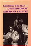 Creating the Self in the Contemporary American Theatre 9780809321780
