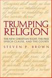 Trumping Religion : The New Christian Right, the Free Speech Clause and the Courts, Brown, Steven Preston, 0817311785