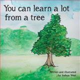 You Can Learn a Lot from a Tree, Joshua West, 1492881783