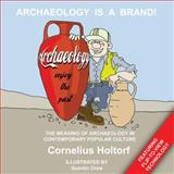 Archaeology Is a Brand! : The Meaning of Archaeology in Contemporary Popular Culture, Holtorf, Cornelius, 1598741780