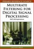 Multirate Filtering for Digital Signal Processing : MATLAB Applications, Milic, Ljiljana, 1605661783