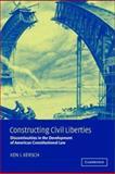 Constructing Civil Liberties : Discontinuities in the Development of American Constitutional Law, Kersch, Ken I., 0521811783