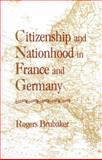 Citizenship and Nationhood in France and Germany, Brubaker, Rogers, 0674131789
