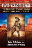 Fifty Years on the Trail, John Nelson and Harrington O'Reilly, 1461011787