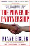 The Power of Partnership : Seven Relationships That Will Change Your Life, Eisler, Riane, 1577311787