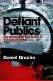Defiant Publics : The Unprecedented Reach of the Global Citizen, Drache, Daniel, 0745631789