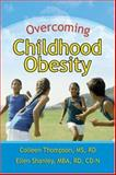 Overcoming Childhood Obesity, Colleen A. Thompson and Ellen L. Shanley, 092352178X