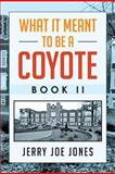 What It Meant to Be a Coyote Book Ii, Jerry Joe Jones, 1479771783
