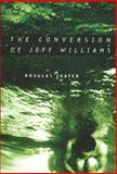 The Conversion of Jeff Williams, Douglas H. Thayer, 1560851783