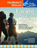 Facing Your Fears Facilitator's Manual : Group Therapy for Managing Anxiety in Children with High-Functioning Autism Spectrum Disorders, Reaven, Judy and Blakeley-Smith, Audrey, 1598571788