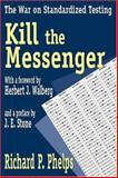 Kill the Messenger : The War on Standardized Testing, Phelps, Richard P., 0765801787