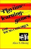 Playtime Learning Games for Young Children, Alice S. Honig, 0815601786