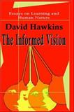 The Informed Vision : Essays on Learning and Human Nature, Hawkins, David B., 0875861784