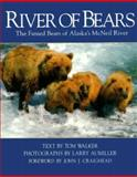 River of Bears : The Famed Bears of Alaska's McNeill River, Walker, Tom, 0896581780