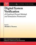Digital System Verification : A Combined Formal Methods and Simulation Framework, Li, Lun and Thornton, Mitchell, 160845178X