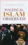 Political Islam Observed : Disciplinary Perspectives, Volpi, Frederic, 0231701780