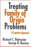 Treating Family of Origin Problems : A Cognitive Approach, Bedrosian, Richard C. and Bozicas, George D., 089862178X
